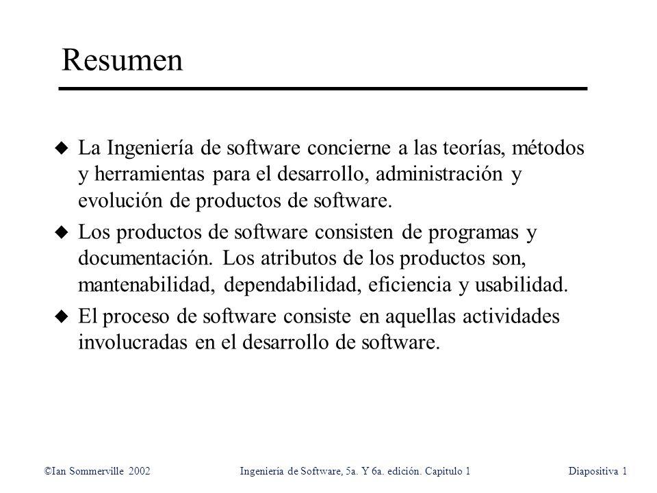 ©Ian Sommerville 2002Ingeniería de Software, 5a. Y 6a. edición. Capitulo 1Diapositiva1 Resumen u La Ingeniería de software concierne a las teorías, mé
