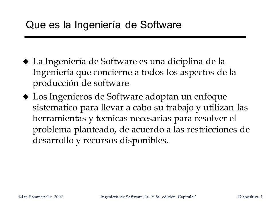 ©Ian Sommerville 2002Ingeniería de Software, 5a. Y 6a. edición. Capitulo 1Diapositiva1 Que es la Ingeniería de Software u La Ingeniería de Software es