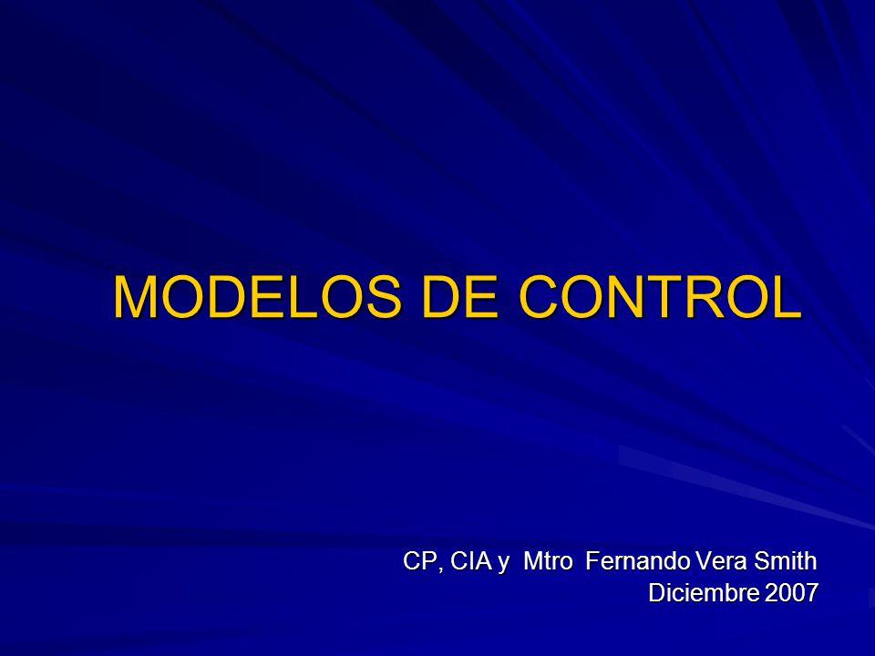 MODELOS DE CONTROL CP, CIA y Mtro Fernando Vera Smith Diciembre 2007 Diciembre 2007