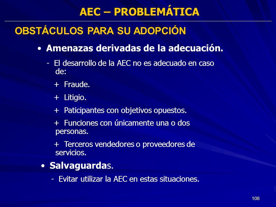 108 - El desarrollo de la AEC no es adecuado en caso de: + Fraude. + Litigio. + Paticipantes con objetivos opuestos. + Funciones con únicamente una o