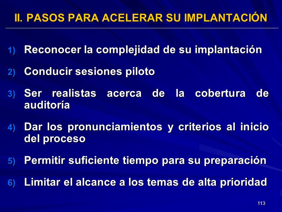 113 II. PASOS PARA ACELERAR SU IMPLANTACIÓN 1) Reconocer la complejidad de su implantación 2) Conducir sesiones piloto 3) Ser realistas acerca de la c