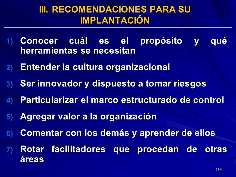 114 III. RECOMENDACIONES PARA SU IMPLANTACIÓN 1) Conocer cuál es el propósito y qué herramientas se necesitan 2) Entender la cultura organizacional 3)