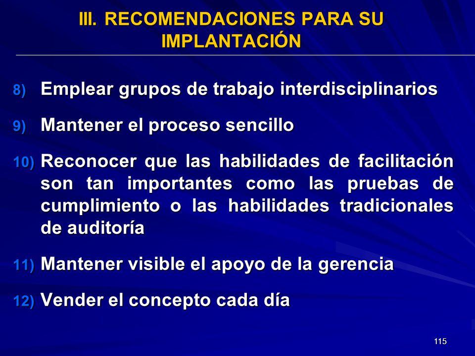 115 III. RECOMENDACIONES PARA SU IMPLANTACIÓN 8) Emplear grupos de trabajo interdisciplinarios 9) Mantener el proceso sencillo 10) Reconocer que las h
