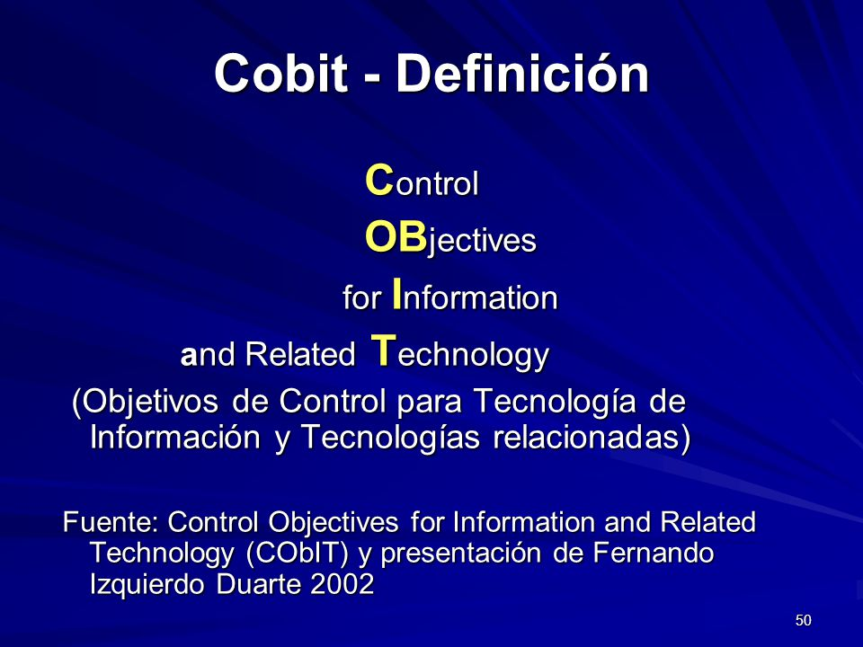 50 Cobit - Definición C ontrol C ontrol OB jectives OB jectives for I nformation for I nformation and Related T echnology and Related T echnology (Obj