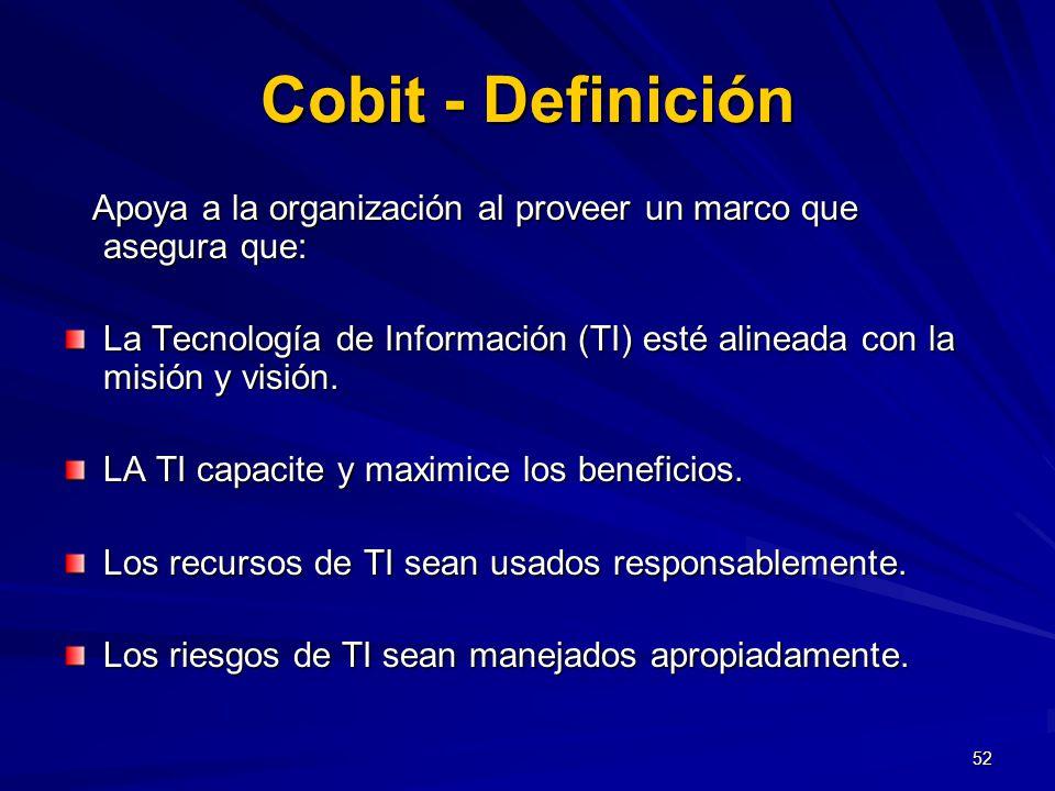 52 Cobit - Definición Apoya a la organización al proveer un marco que asegura que: Apoya a la organización al proveer un marco que asegura que: La Tec