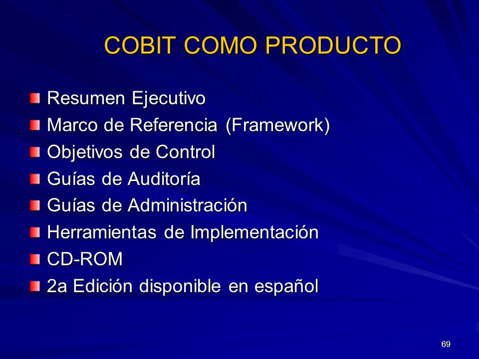 69 COBIT COMO PRODUCTO COBIT COMO PRODUCTO Resumen Ejecutivo Marco de Referencia (Framework) Objetivos de Control Guías de Auditoría Guías de Administ