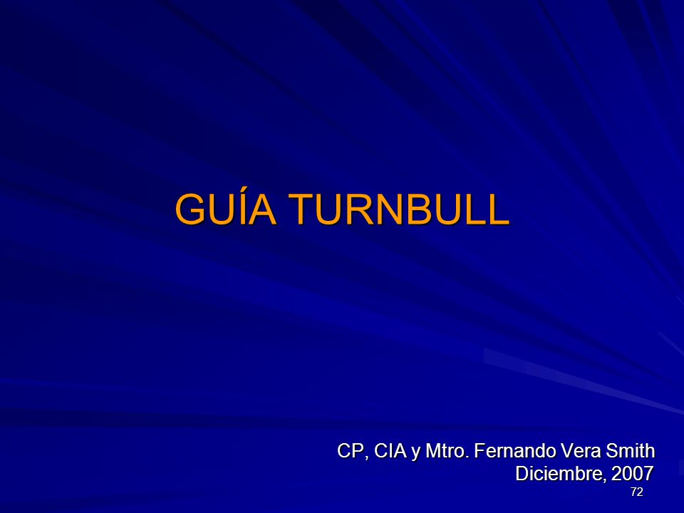 72 GUÍA TURNBULL CP, CIA y Mtro. Fernando Vera Smith Diciembre, 2007 Diciembre, 2007