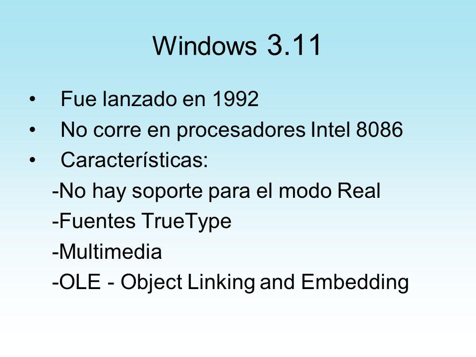 Windows 3.11 Fue lanzado en 1992 No corre en procesadores Intel 8086 Características: -No hay soporte para el modo Real -Fuentes TrueType -Multimedia
