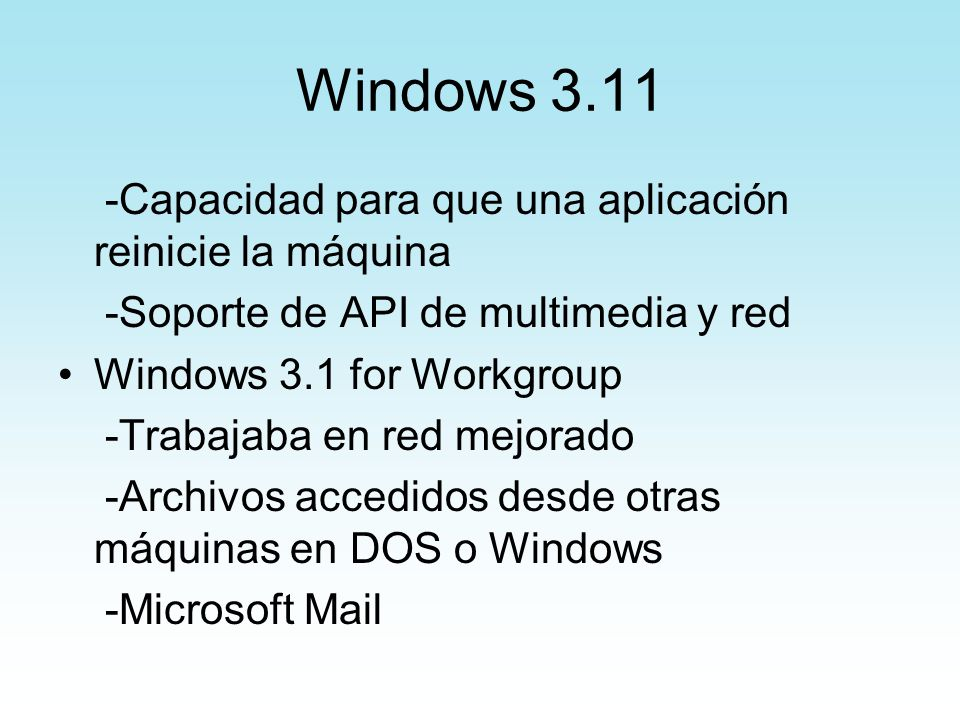Windows 3.11 -Capacidad para que una aplicación reinicie la máquina -Soporte de API de multimedia y red Windows 3.1 for Workgroup -Trabajaba en red me