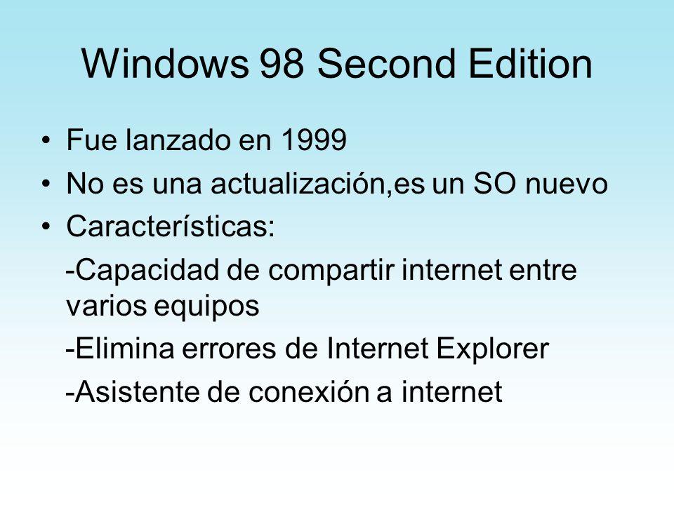 Windows 98 Second Edition Fue lanzado en 1999 No es una actualización,es un SO nuevo Características: -Capacidad de compartir internet entre varios eq