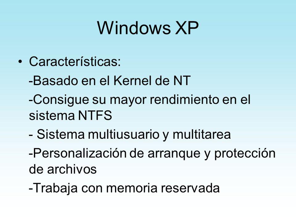 Windows XP Características: -Basado en el Kernel de NT -Consigue su mayor rendimiento en el sistema NTFS - Sistema multiusuario y multitarea -Personal