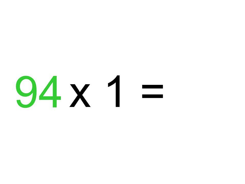 94 x 1 =