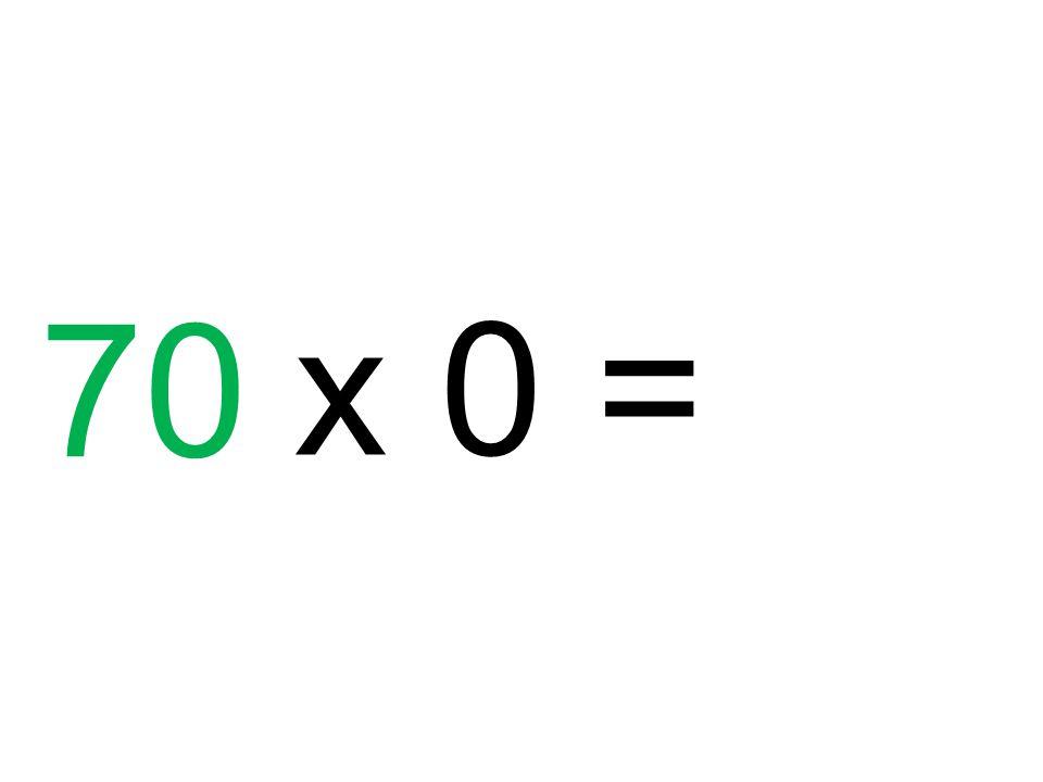 70 x 0 =