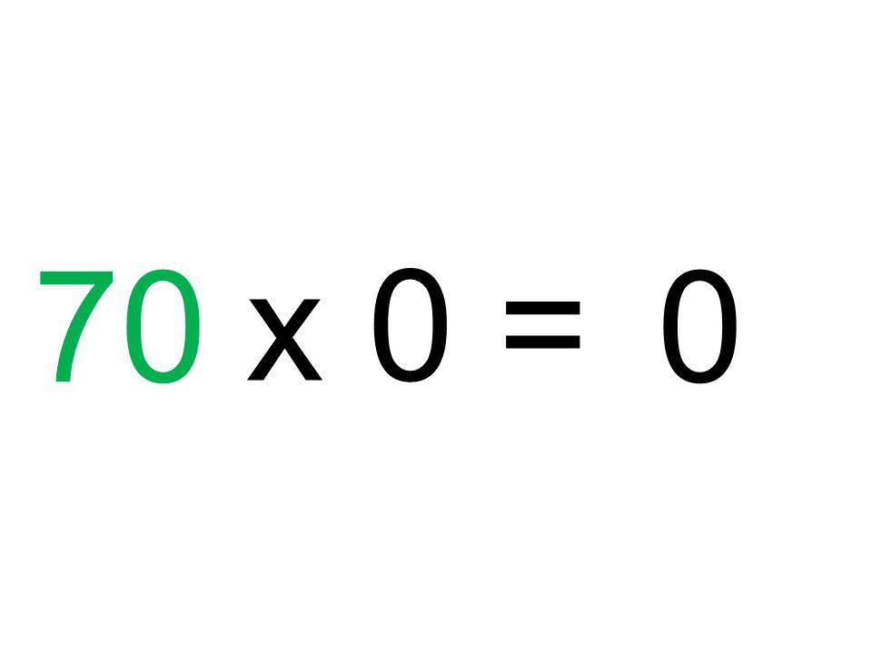 70 x 0 = 0