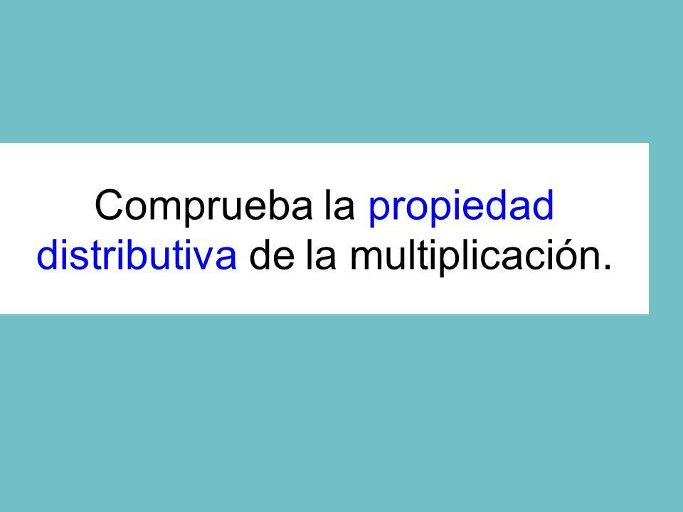 Comprueba la propiedad distributiva de la multiplicación.