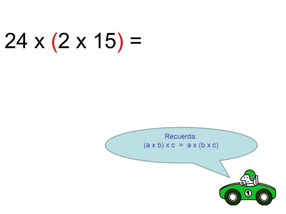 24 x (2 x 15) = Recuerda: (a x b) x c = a x (b x c)