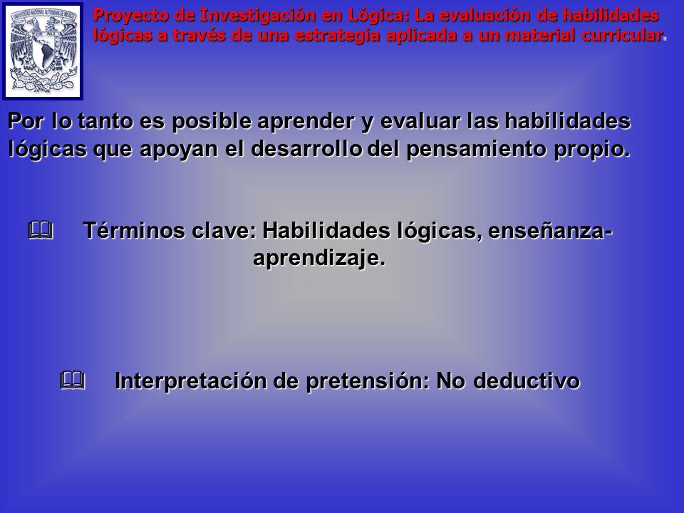 2. Se incrementan las habilidades lógicas a través de su ejercicio cotidiano en la clase de lógica, porque; a) Pensar requiere de las habilidades lógi