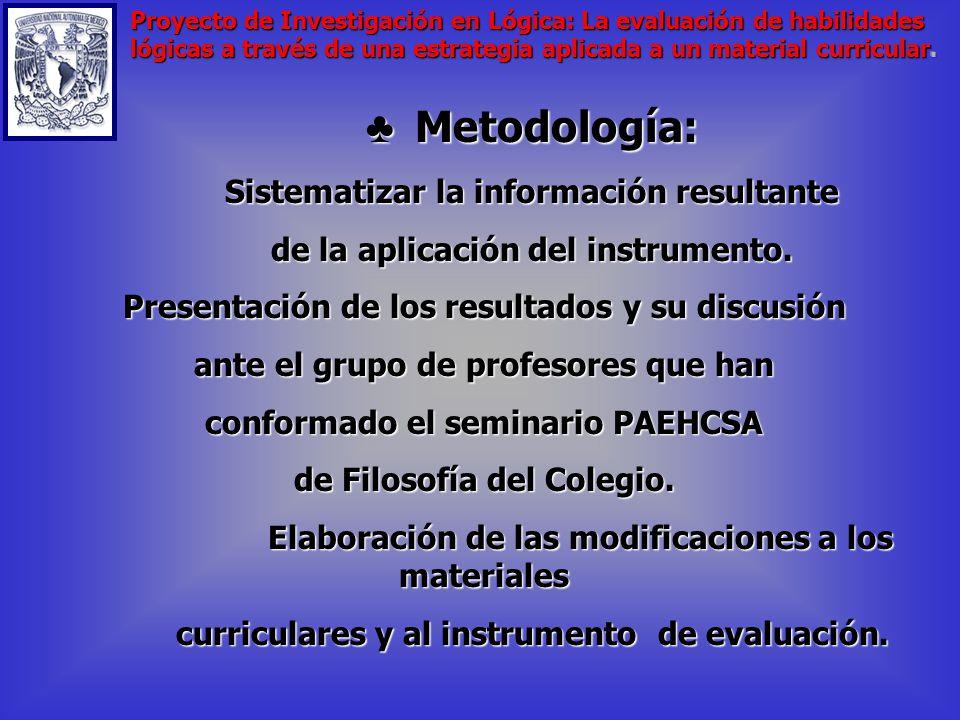 Metodología: Metodología: Diseño del instrumento de evaluación en relación a lo obtenido en el punto anterior relación a lo obtenido en el punto anterior Aplicar el material didáctico en grupos de estudiantes en el CCH.