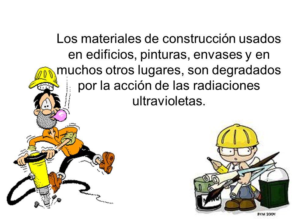 Los materiales de construcción usados en edificios, pinturas, envases y en muchos otros lugares, son degradados por la acción de las radiaciones ultra