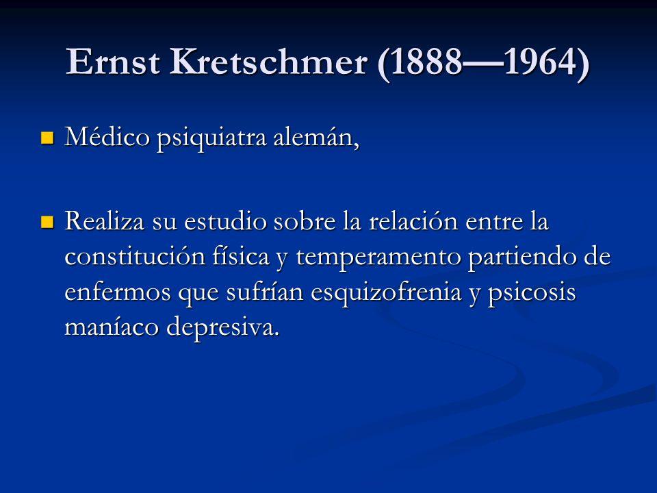 Ernst Kretschmer (18881964) Médico psiquiatra alemán, Médico psiquiatra alemán, Realiza su estudio sobre la relación entre la constitución física y te