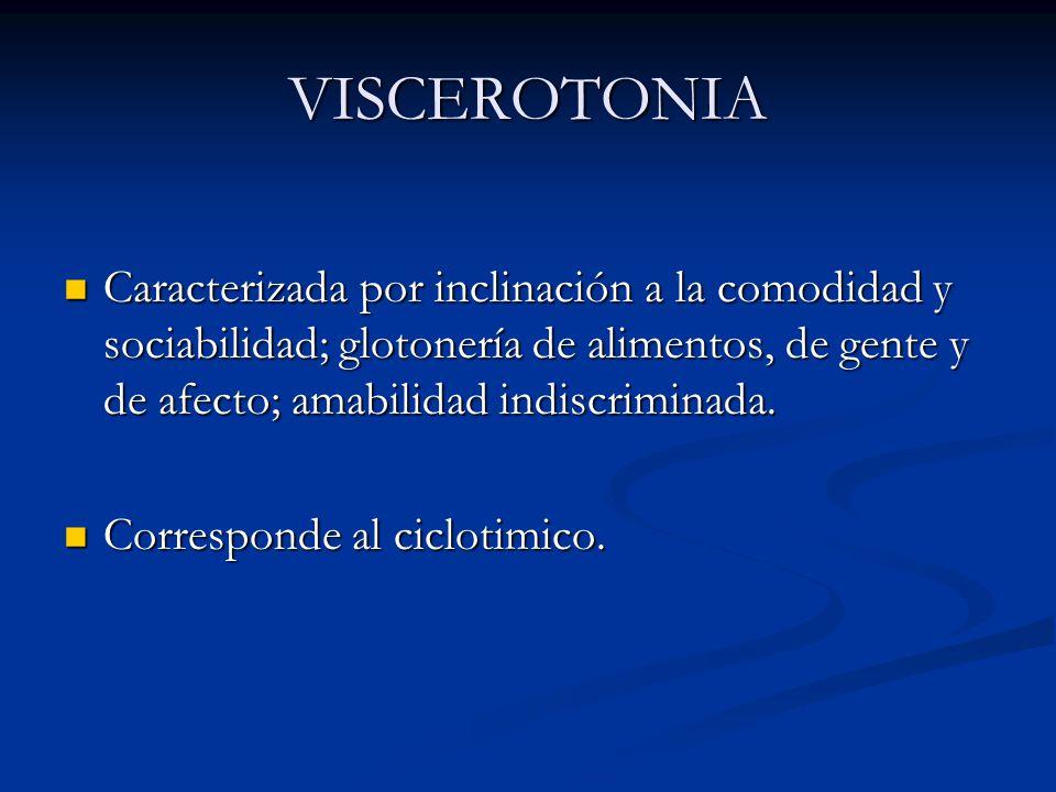 VISCEROTONIA Caracterizada por inclinación a la comodidad y sociabilidad; glotonería de alimentos, de gente y de afecto; amabilidad indiscriminada. Ca