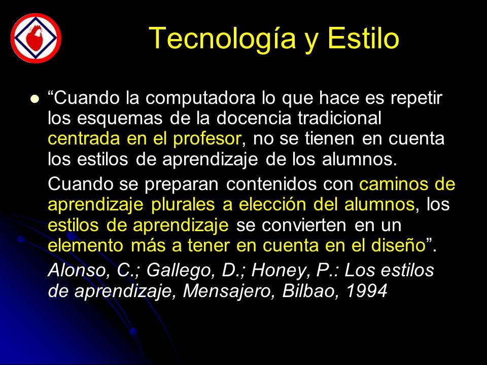 Tecnología y Estilo Cuando la computadora lo que hace es repetir los esquemas de la docencia tradicional centrada en el profesor, no se tienen en cuenta los estilos de aprendizaje de los alumnos.