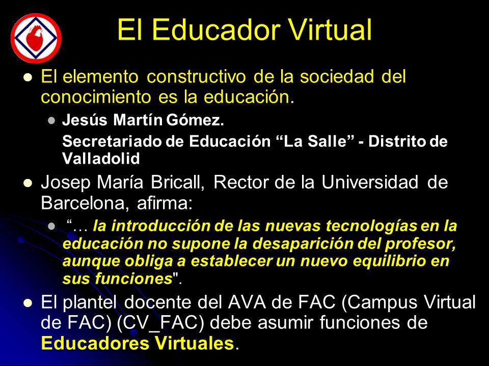 El Educador Virtual El elemento constructivo de la sociedad del conocimiento es la educación.