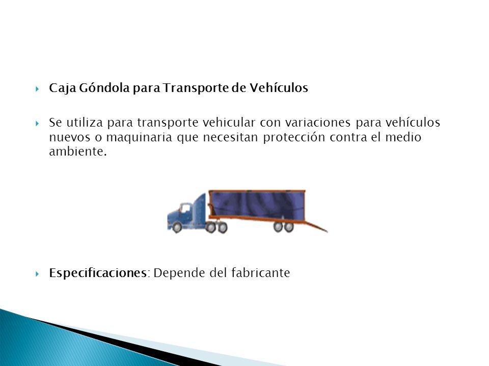 Caja Góndola para Transporte de Vehículos Se utiliza para transporte vehicular con variaciones para vehículos nuevos o maquinaria que necesitan protec
