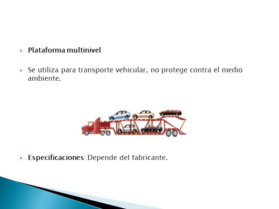 Plataforma multinivel Se utiliza para transporte vehicular, no protege contra el medio ambiente. Especificaciones: Depende del fabricante.