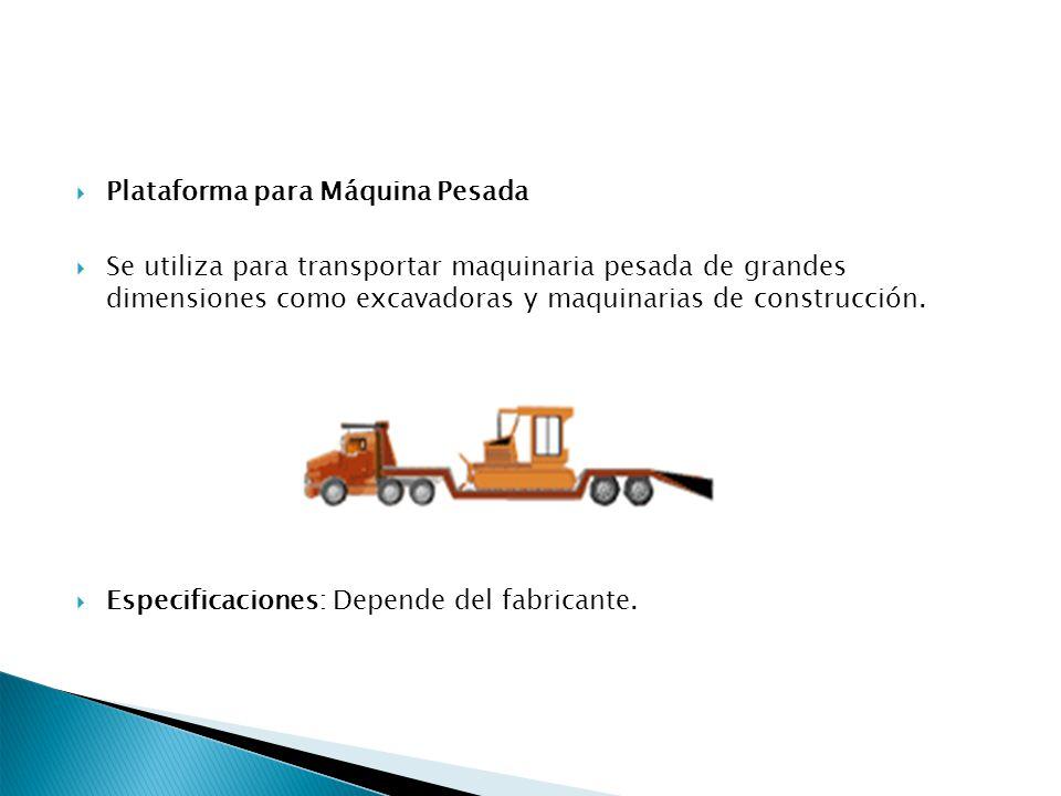 Plataforma para Máquina Pesada Se utiliza para transportar maquinaria pesada de grandes dimensiones como excavadoras y maquinarias de construcción. Es