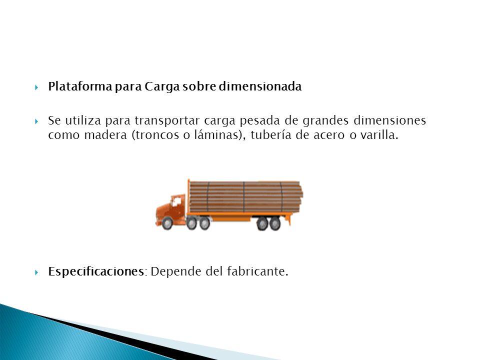 Plataforma para Carga sobre dimensionada Se utiliza para transportar carga pesada de grandes dimensiones como madera (troncos o láminas), tubería de a