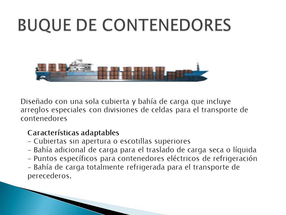 Diseñado con una sola cubierta y bahía de carga que incluye arreglos especiales con divisiones de celdas para el transporte de contenedores Caracterís
