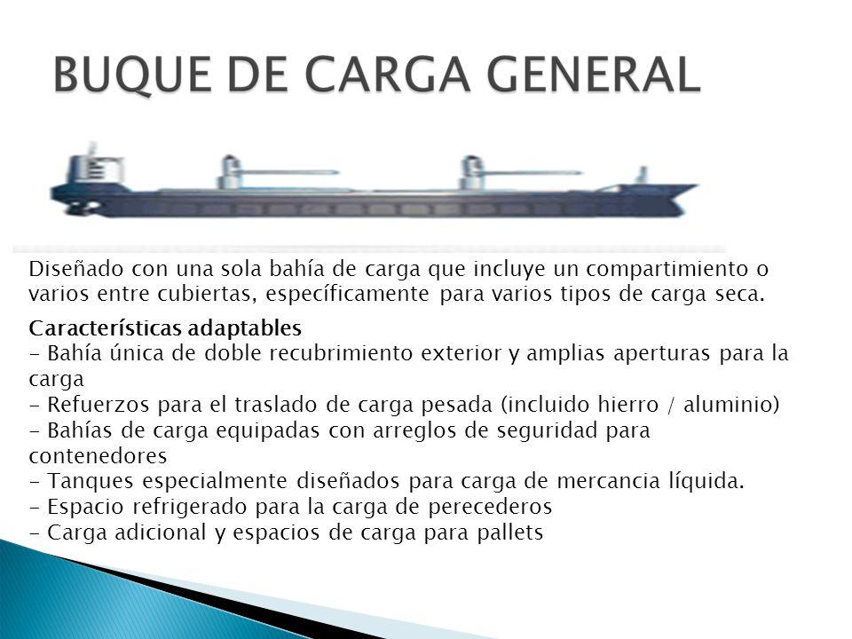Diseñado con una sola bahía de carga que incluye un compartimiento o varios entre cubiertas, específicamente para varios tipos de carga seca. Caracter