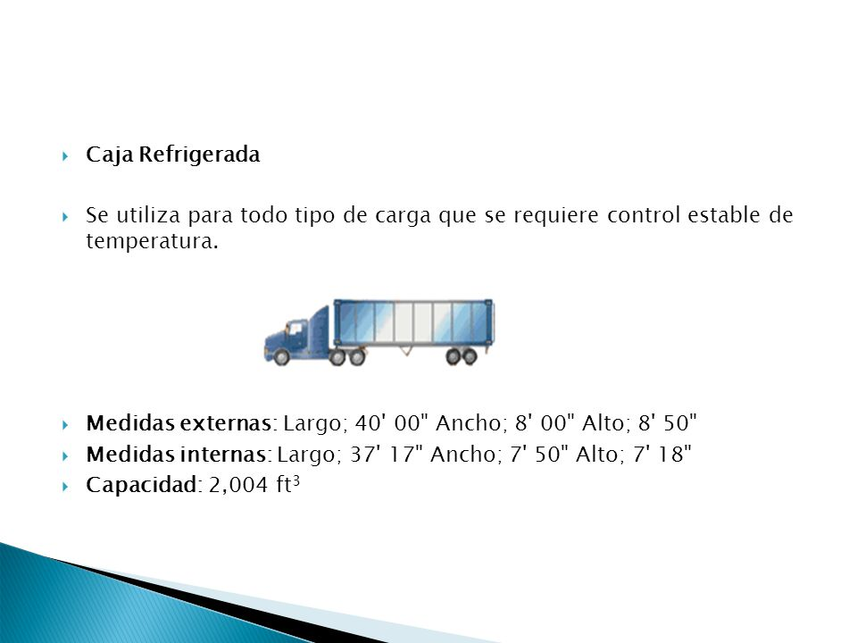 Caja Refrigerada Se utiliza para todo tipo de carga que se requiere control estable de temperatura. Medidas externas: Largo; 40' 00