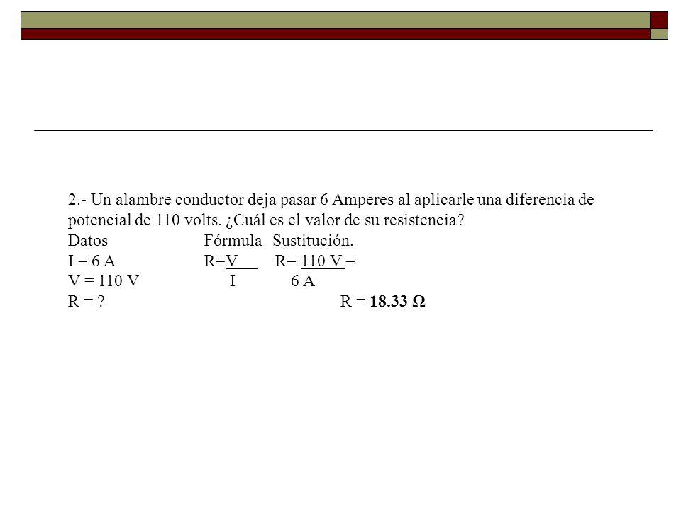 3.- Calcular la diferencia de potencial aplicada a una resistencia de 10 Ω, si por ella fluyen 5 amperes.