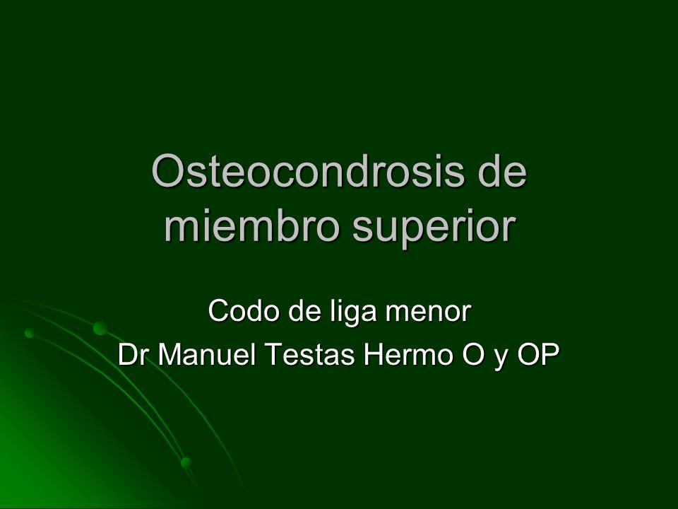 Osteocondrosis de miembro superior Codo de liga menor Dr Manuel Testas Hermo O y OP