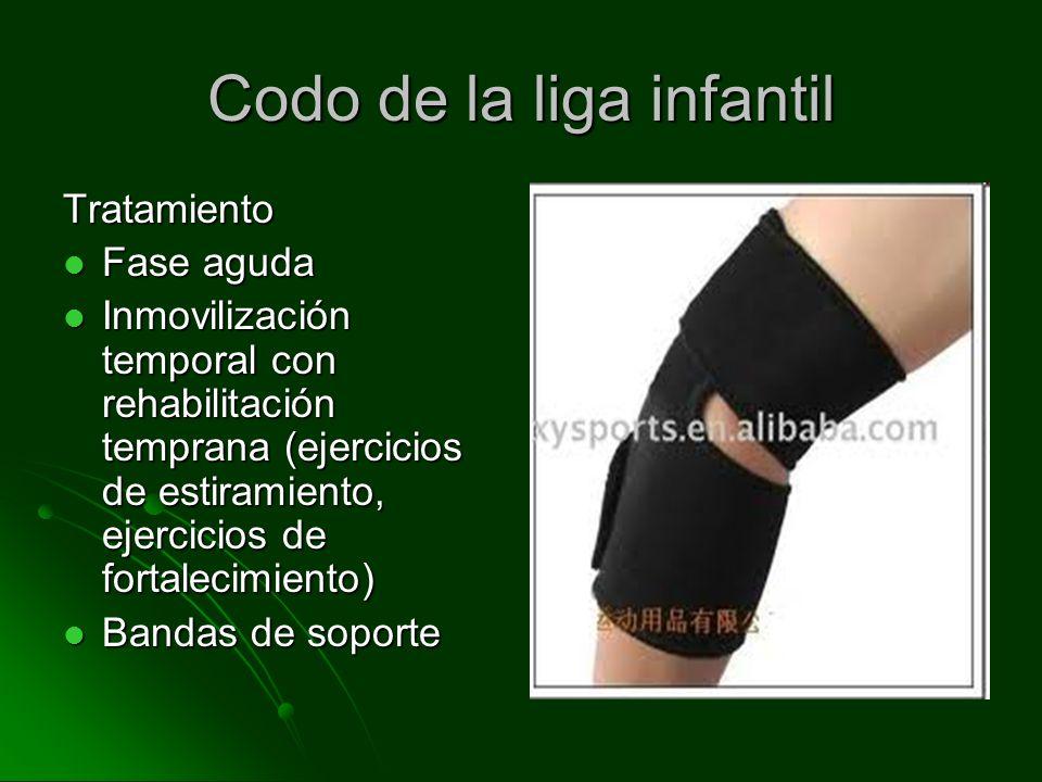 Codo de la liga infantil Tratamiento Fase aguda Fase aguda Inmovilización temporal con rehabilitación temprana (ejercicios de estiramiento, ejercicios
