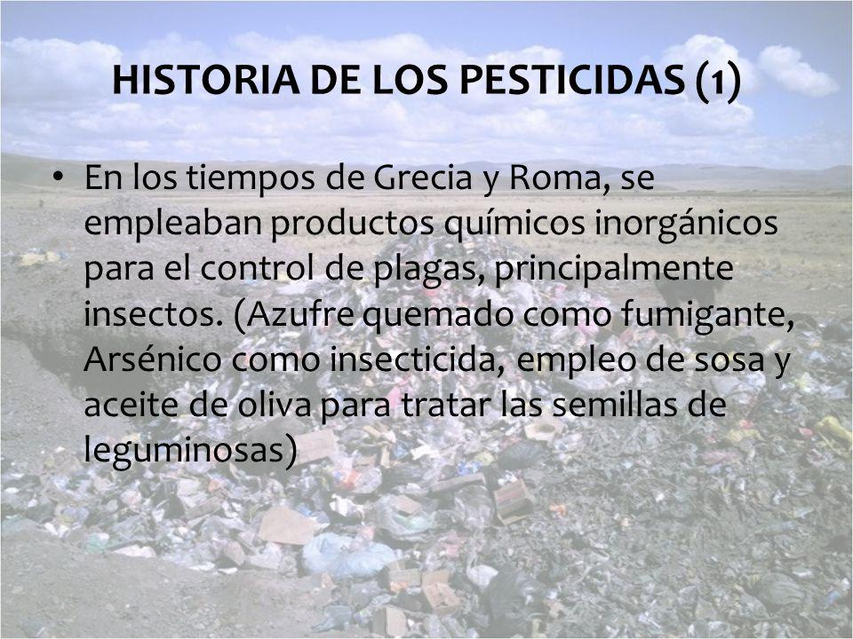 HISTORIA DE LOS PESTICIDAS (1) En los tiempos de Grecia y Roma, se empleaban productos químicos inorgánicos para el control de plagas, principalmente