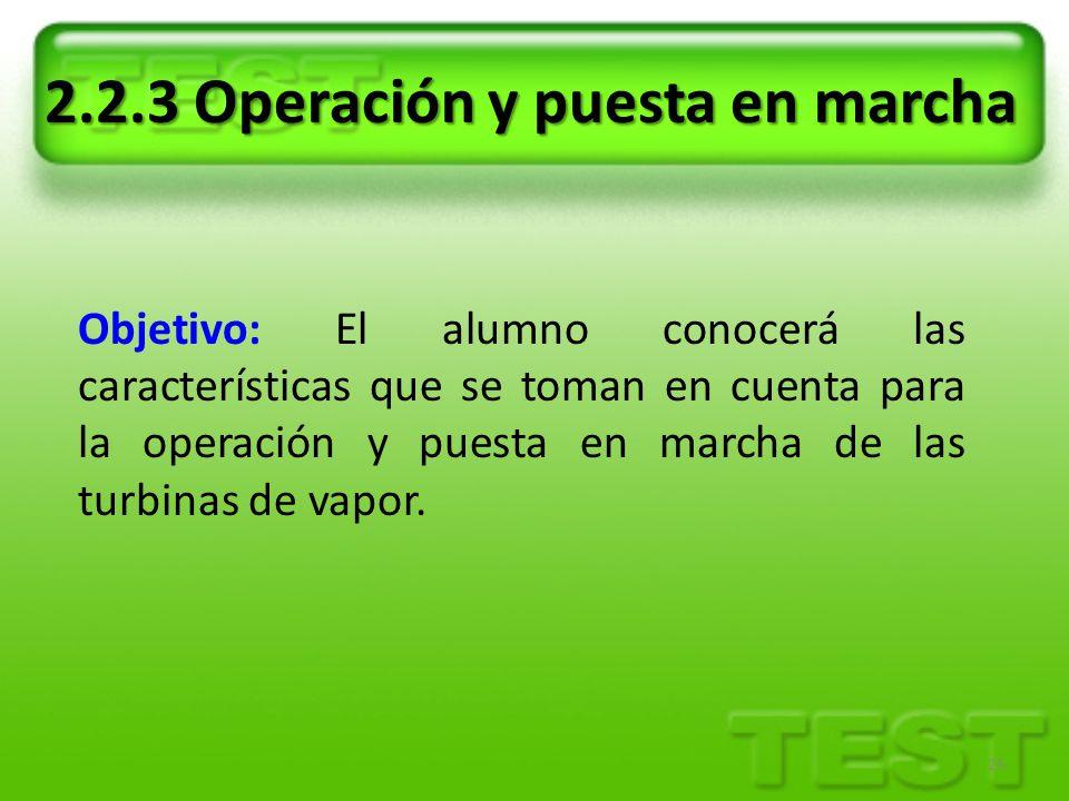 25 2.2.3 Operación y puesta en marcha Objetivo: El alumno conocerá las características que se toman en cuenta para la operación y puesta en marcha de