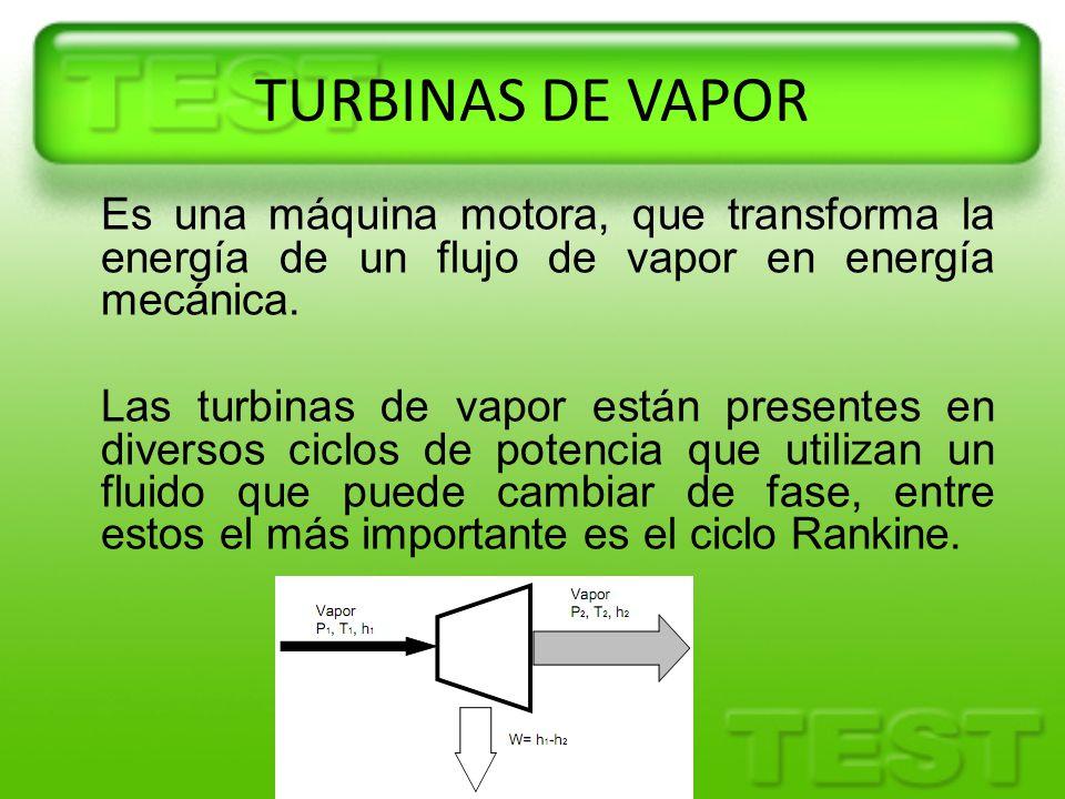 TURBINAS DE VAPOR Es una máquina motora, que transforma la energía de un flujo de vapor en energía mecánica. Las turbinas de vapor están presentes en