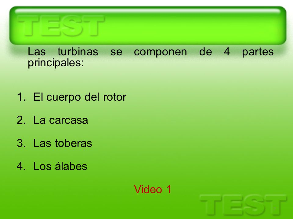 7 Las turbinas se componen de 4 partes principales: 1.El cuerpo del rotor 2.La carcasa 3.Las toberas 4.Los álabes Video 1