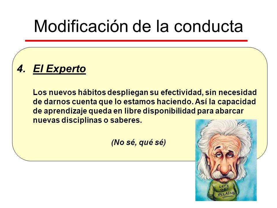 Modificación de la conducta 4.El Experto Los nuevos hábitos despliegan su efectividad, sin necesidad de darnos cuenta que lo estamos haciendo. Así la