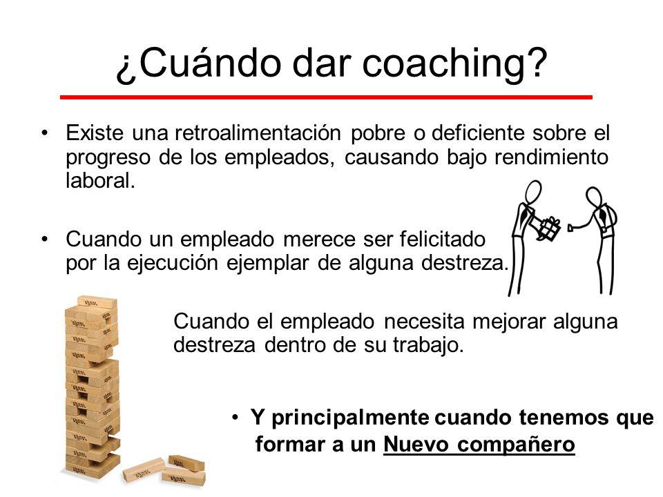 ¿Cuándo dar coaching? Existe una retroalimentación pobre o deficiente sobre el progreso de los empleados, causando bajo rendimiento laboral. Cuando un