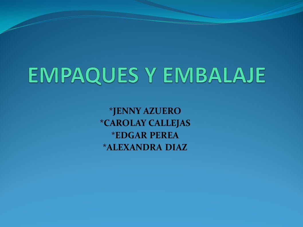*JENNY AZUERO *CAROLAY CALLEJAS *EDGAR PEREA *ALEXANDRA DIAZ