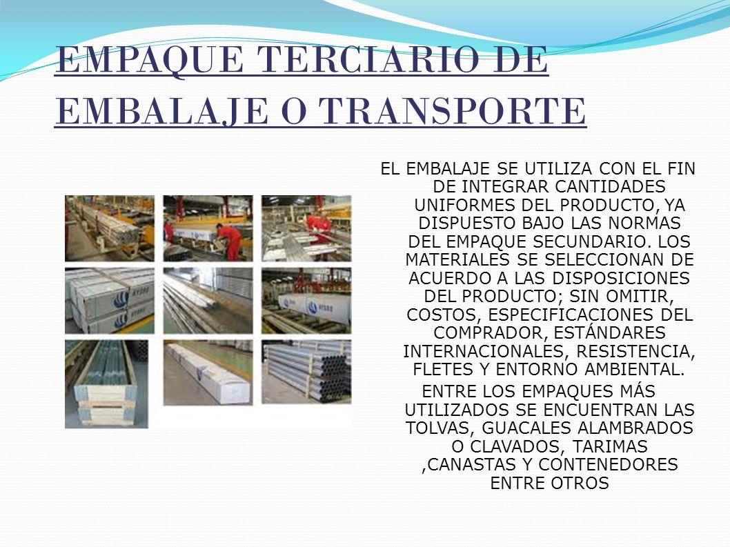 Materiales utilizados en los embalajes LOS TIPOS DE EMBALAJE Y EMPAQUE MÁS COMÚNMENTE EMPLEADOS: CAJAS DE MADERA CAJAS DE CARTÓN HUACALES (JAULAS) CONTENEDORES TONELES TAMBORES SACOS PAPEL Y CARTÓN METALES MADERA VIDRIO FIBRAS VEGETALES PLÁSTICOS FARDOS BALAS FORROS PLÁSTICOS GARRAFAS DAMAJUANAS