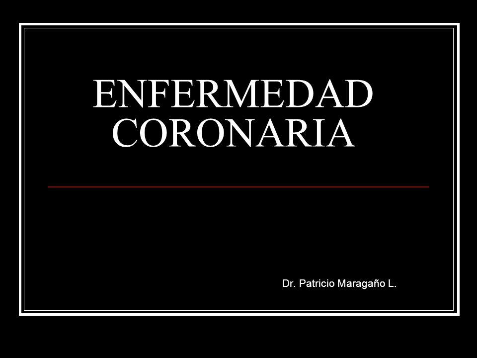 ENFERMEDAD CORONARIA Dr. Patricio Maragaño L.