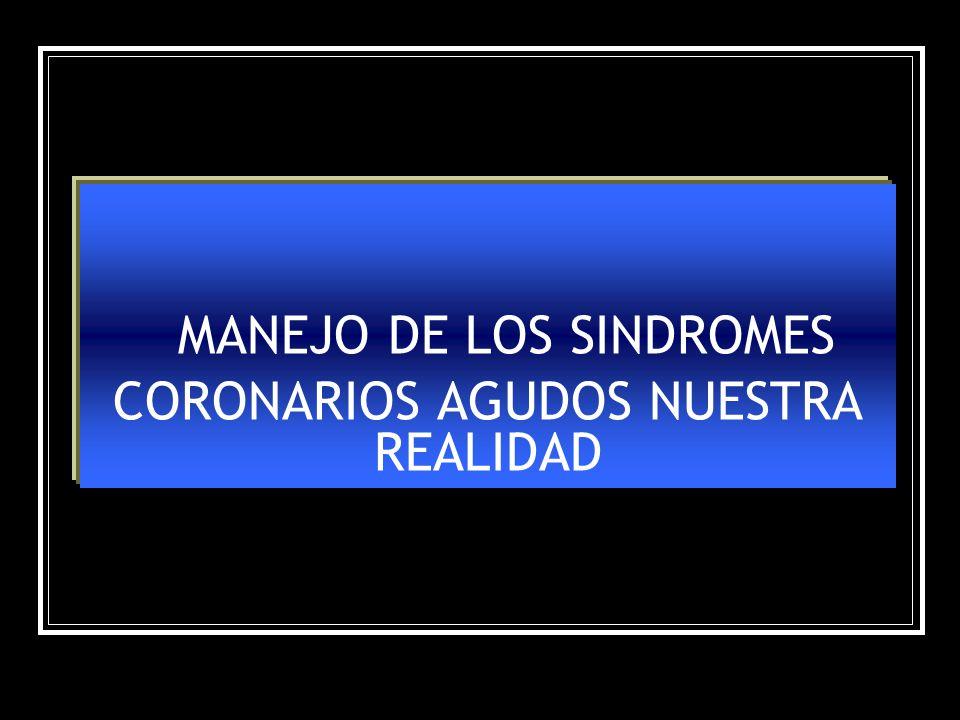 MANEJO DE LOS SINDROMES CORONARIOS AGUDOS NUESTRA REALIDAD
