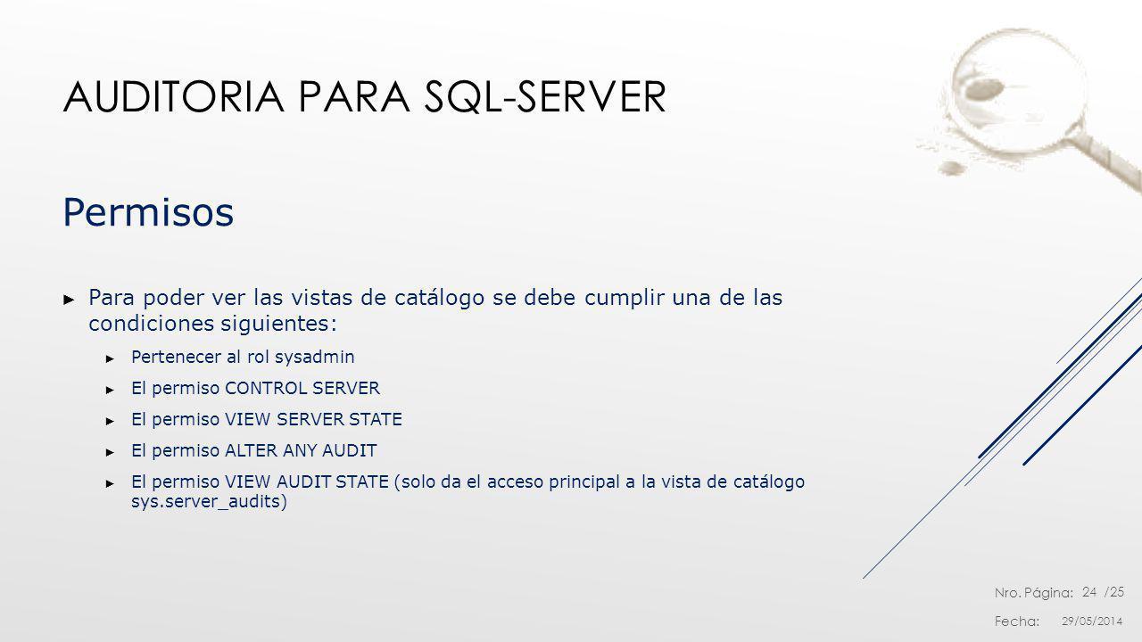 Nro. Página: Fecha: /25 AUDITORIA PARA SQL-SERVER 29/05/2014 24 Permisos Para poder ver las vistas de catálogo se debe cumplir una de las condiciones