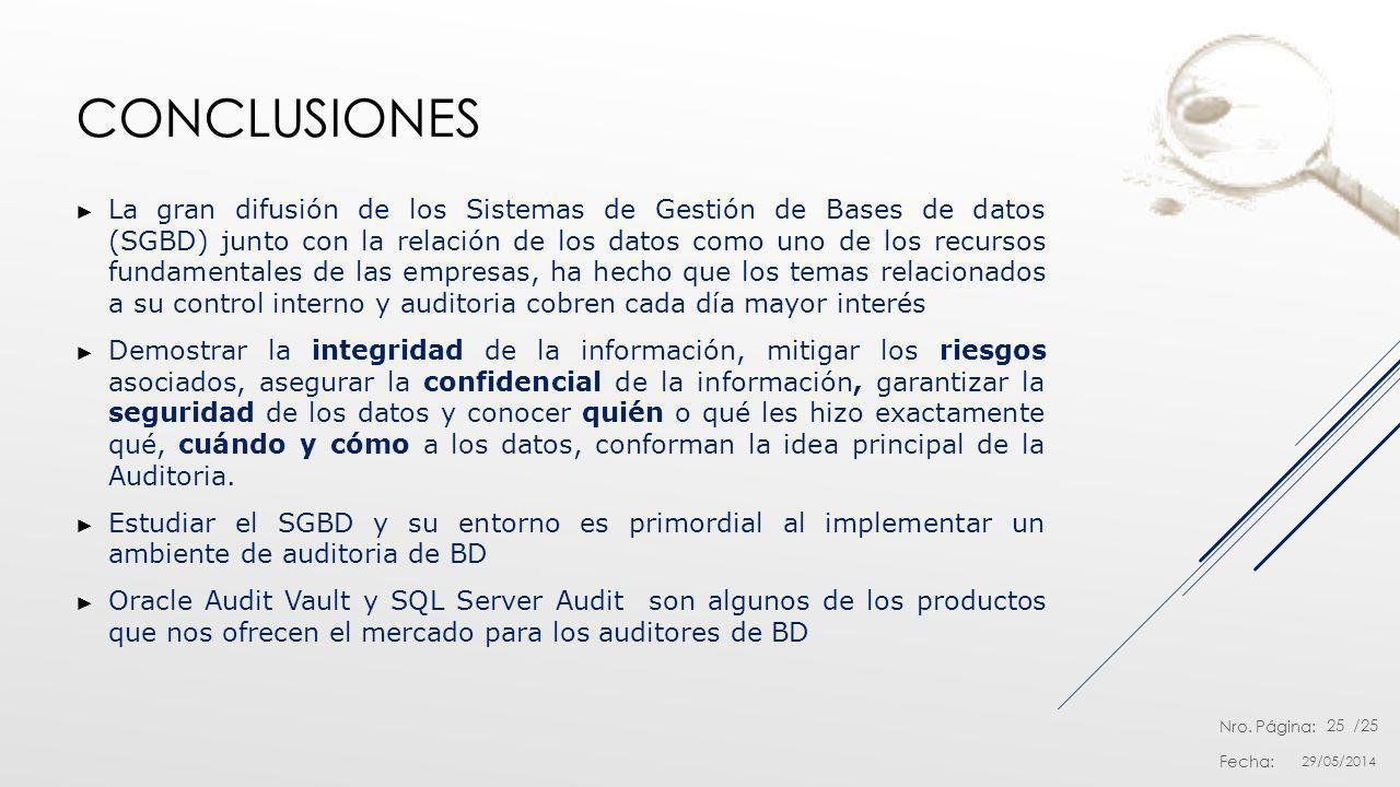 Nro. Página: Fecha: /25 CONCLUSIONES La gran difusión de los Sistemas de Gestión de Bases de datos (SGBD) junto con la relación de los datos como uno