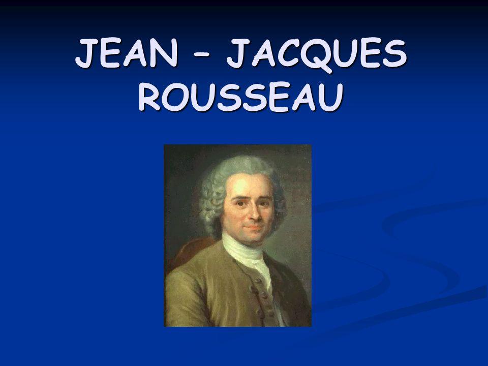 JEAN – JACQUES ROUSSEAU